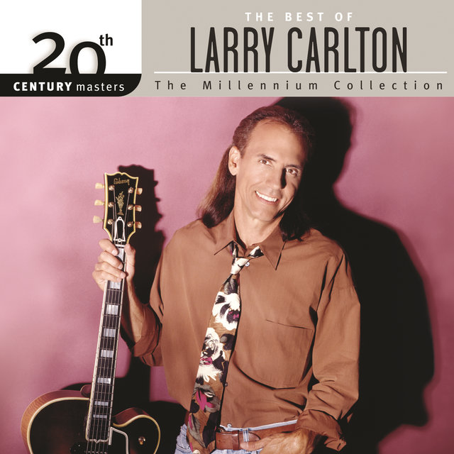 The Best Of Larry Carlton 20th Century Masters The Millennium Collection