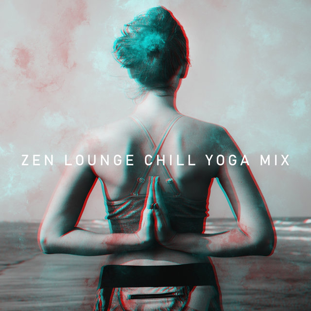 Zen Lounge Chill Yoga Mix - Calming Sounds for Morning Exercises, Relaxation & Healing