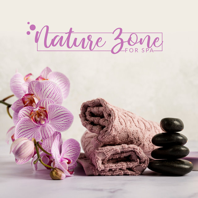 Nature Zone for Spa: Soothing Sounds of Nature to Calm Down, New Age Music, Relaxation, Massage, Spa & Wellness