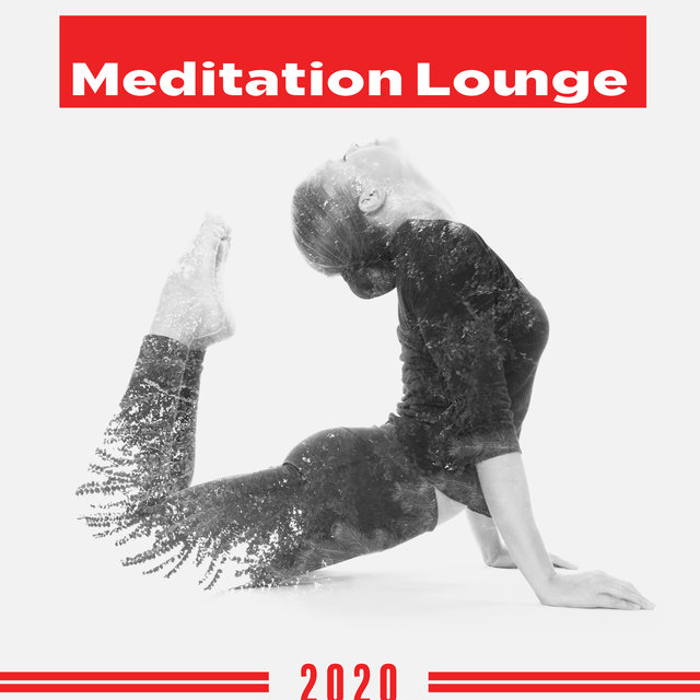 2020 Meditation Lounge - New Age Music for Yoga & Meditation, Inner Balance & Harmony, Perfect Background Sounds for Deep Contemplation, Healing Chakras