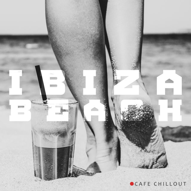 Ibiza Beach Cafe Chillout: 2020 Balearic Soft Chill Out Vibes for Beach Cafe Bar Relaxation, Chillout Lounge Sounds Selection