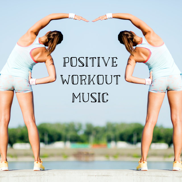 Positive Workout Music – Infinite Energy and Power, Motivational Chill Out Vibes, Intense Training
