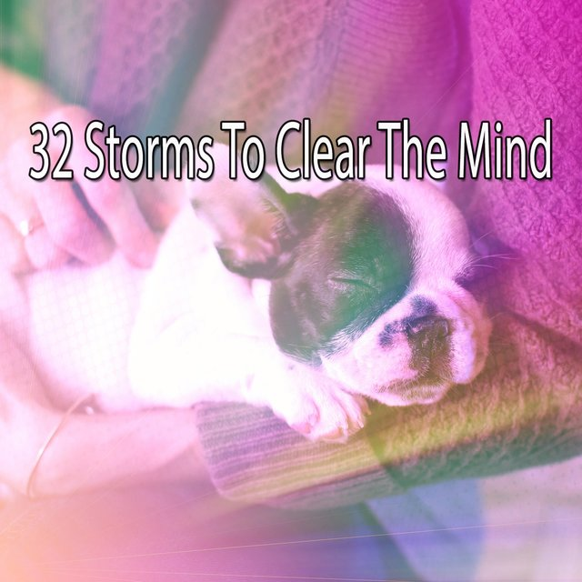 32 Storms to Clear the Mind