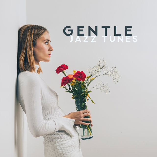 Gentle Jazz Tunes - Soft Instrumental Sounds that'll Bring You into a Blissful State of Relaxation and Serenity