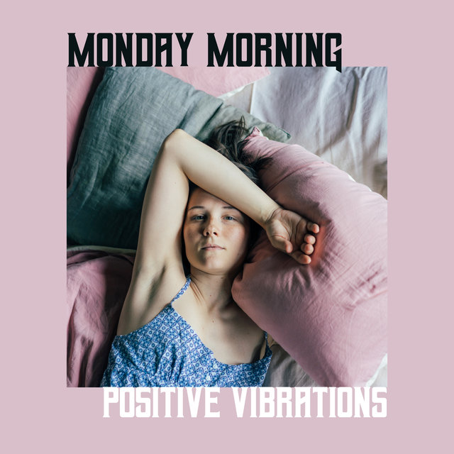 Monday Morning Positive Vibrations – Start a New Day with Chill Out Music,Perfect Moments for Blissful Rest