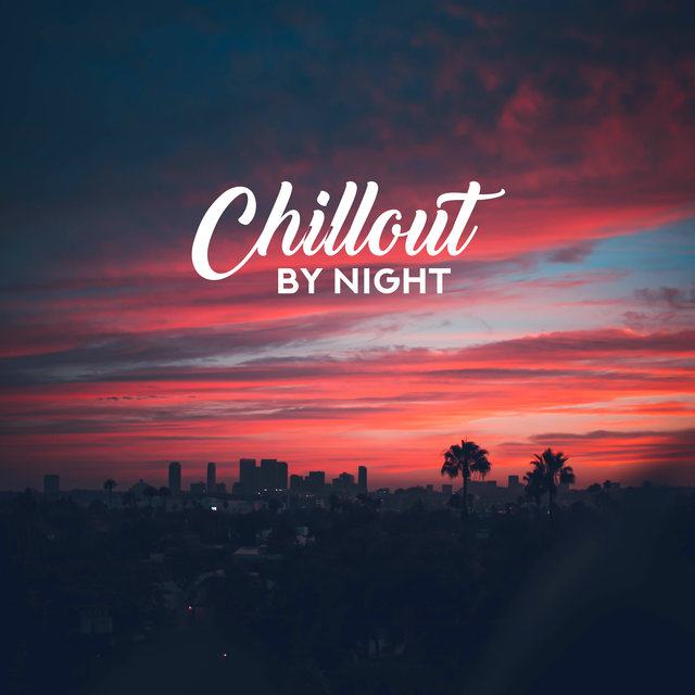 Chillout by Night: Deeply Relaxing Vibes, Night Chill Out, Calm Music, Bedtime Chillout Rhythms