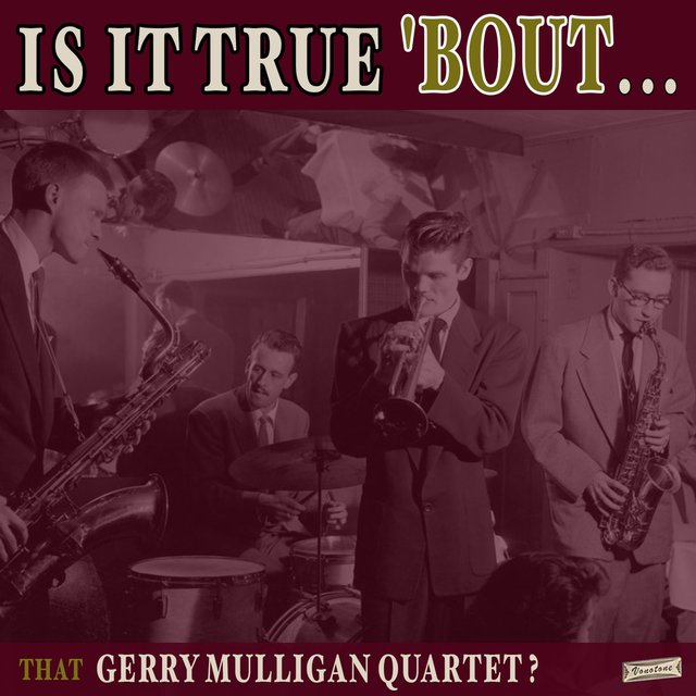 Is it True 'Bout That Gerry Mulligan Quartet?