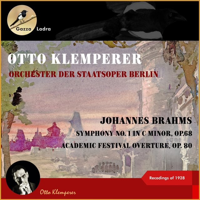 Johannes Brahms: Symphony No. 1 in C Minor, Op.68 - Academic Festival Overture, Op. 80 (Recordings of 1928)
