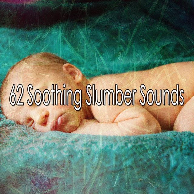 62 Soothing Slumber Sounds