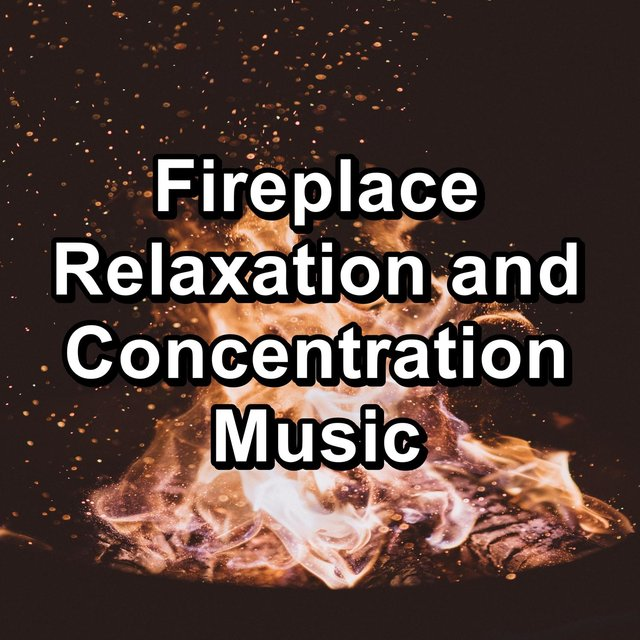 Fireplace Relaxation and Concentration Music
