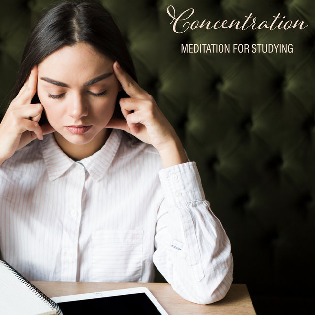 Concentration Meditation for Studying: Meditative Background Music to Help You Focus on the Subject, Develop the Skills of Concentration and Attention