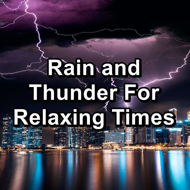 Rain and Thunder For Relaxing Times
