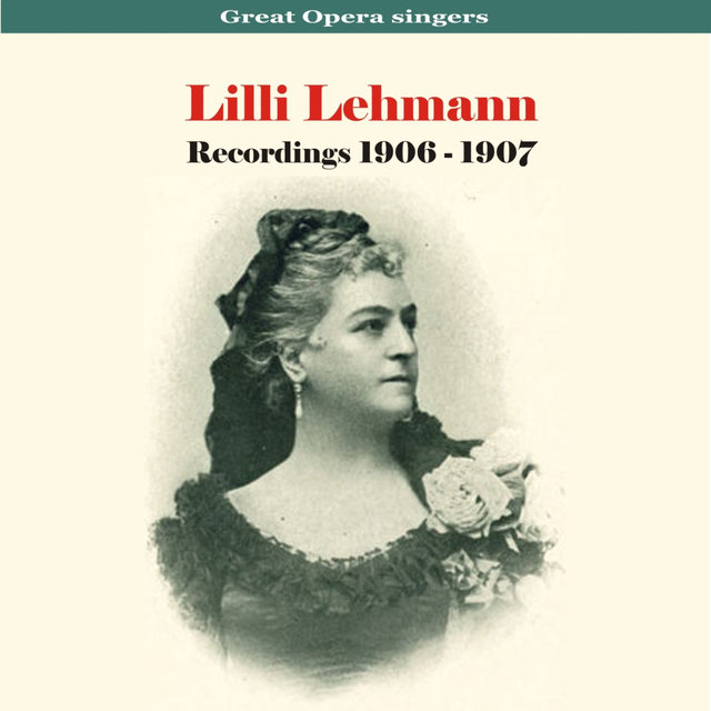 Great Opera Singers - Lilli Lehmann / Recordings 1906 - 1907