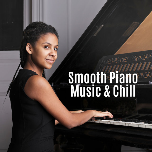 Smooth Piano Music & Chill: 2019 Instrumental Piano Jazz Music for Total Relaxation, Calm Down, Good Sleep, Anti-stress, Energy Regeneration