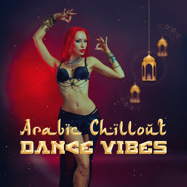 Arabic Chillout Dance Vibes: Electro Chill Out Music Mix, Songs with Sounds Inspired by Middle East Culture, Best Arabic Music for Dance Party