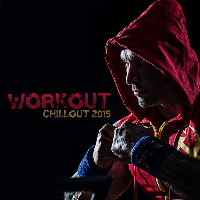 Workout Chillout 2019 – Music for Gym Workout Motivation, Maximum Training Efficiency, Jogging, Crossfit, Increase Your Strength