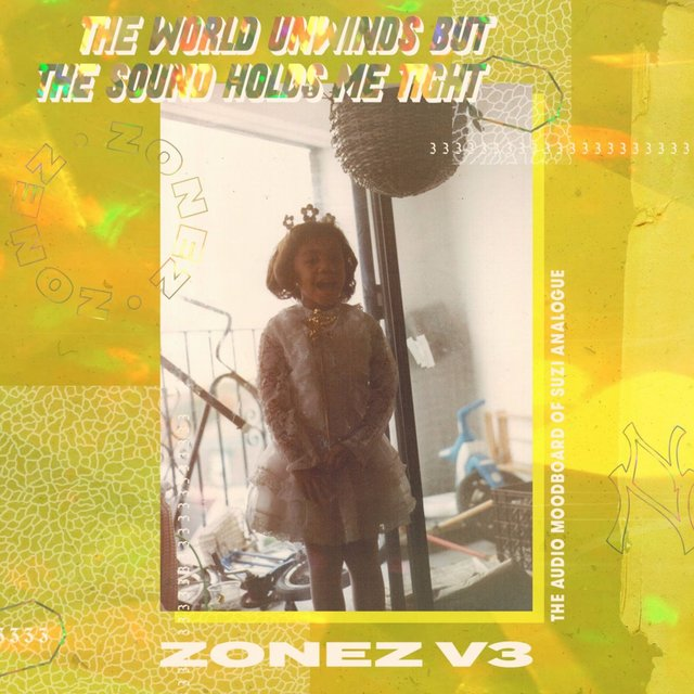 Zonez V.3: The World Unwinds But The Sound Holds Me Tight
