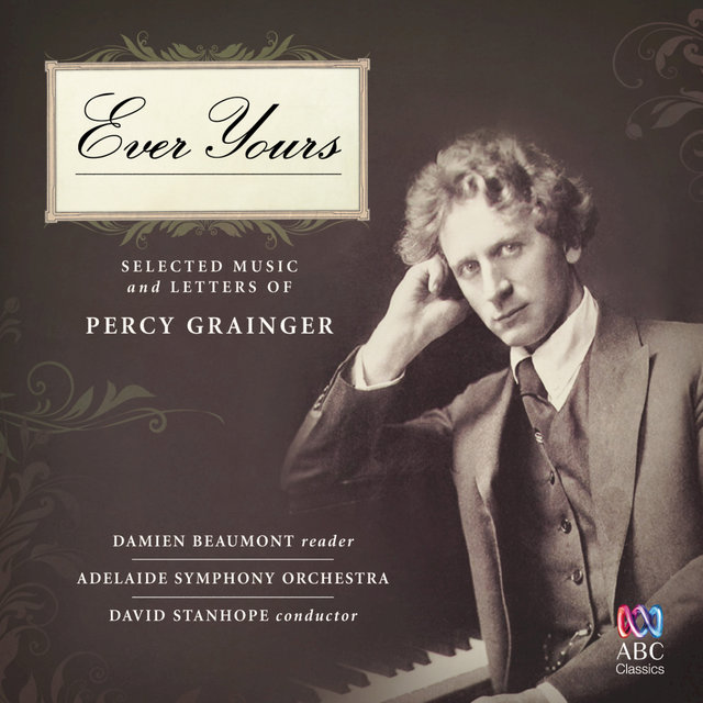 Ever Yours: Selected Music And Letters Of Percy Grainger