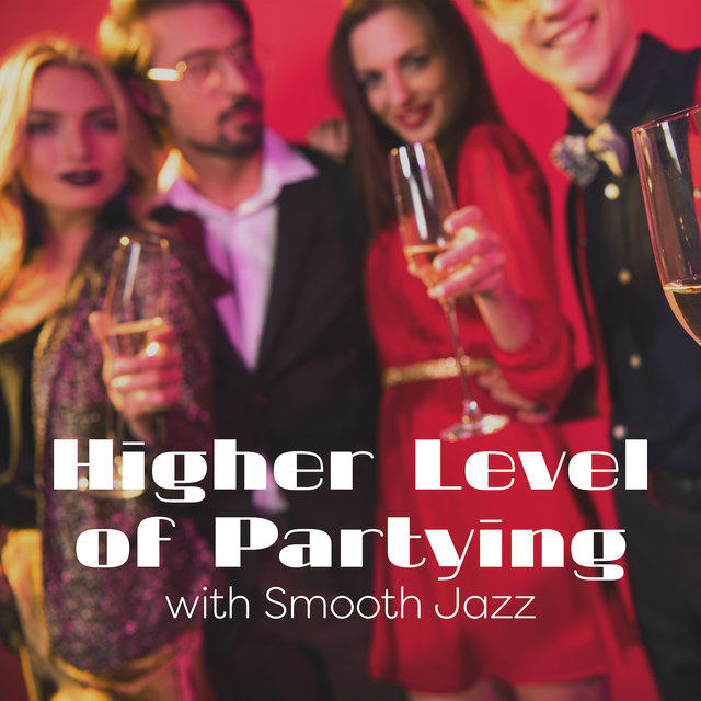 Higher Level of Partying with Smooth Jazz: Collection of Instrumental Jazz Music Perfect for Elegant Dancing Party, Hotel Lounge, Happy Oldschool Songs, Melodies of Sax, Trombone & Many More