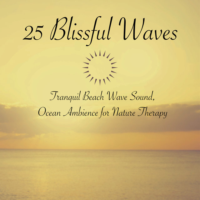 25 Blissful Waves: Tranquil Beach Wave Sound, Ocean Ambience for Nature Therapy
