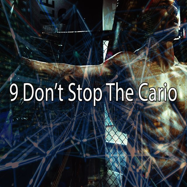 9 Don't Stop the Cario