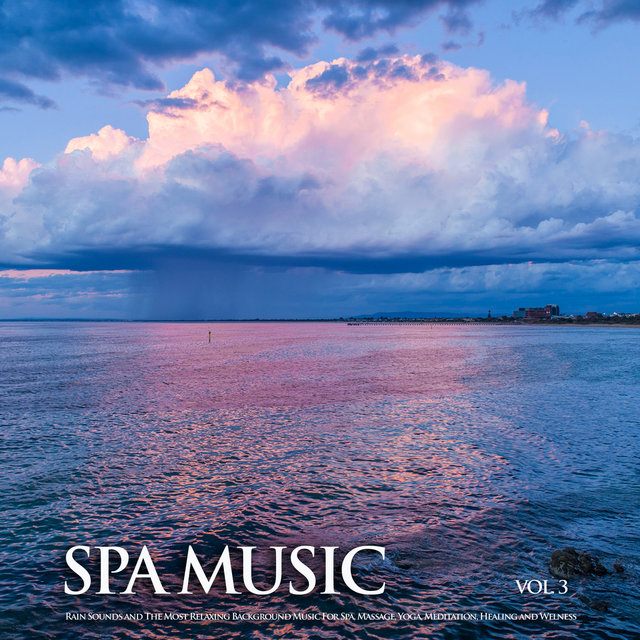 Spa Music: Rain Sounds and The Most Relaxing Background Music For Spa, Massage, Yoga, Meditation, Healing and Welness, Vol. 3