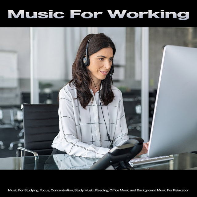 Music For Working: Music For Studying, Focus, Concentration, Study Music, Reading, Office Music and Background Music For Relaxation
