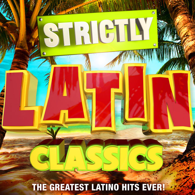 Strictly Latin Classics - The Greatest Latino Hits Ever!