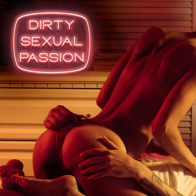 Dirty Sexual Passion – Erotic Temptation, Sensual Seduction, Love Desire, Erotic Music Chillout Lounge Collection, Strong Pleasure