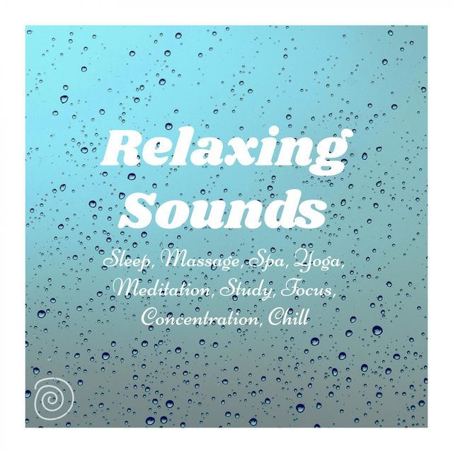 Relaxing Sounds: Sleep, Massage, Spa, Yoga, Meditation, Study, Focus, Concentration, Chill
