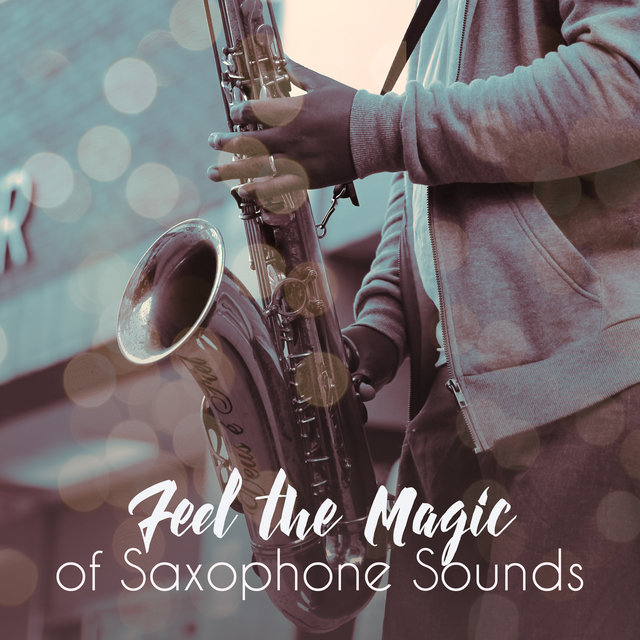 Feel the Magic of Saxophone Sounds: Best Jazz Instrumentals with Soft Melodies Played on Saxophone