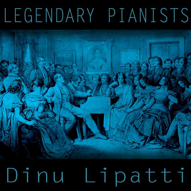 Legendary Pianists: Dinu Lipatti