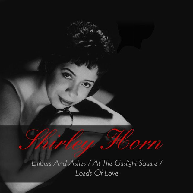 Shirley Horn: Embers and Ashes / At the Gaslight Square / Loads of Love