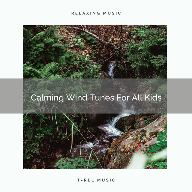 Calming Wind Tunes For All Kids