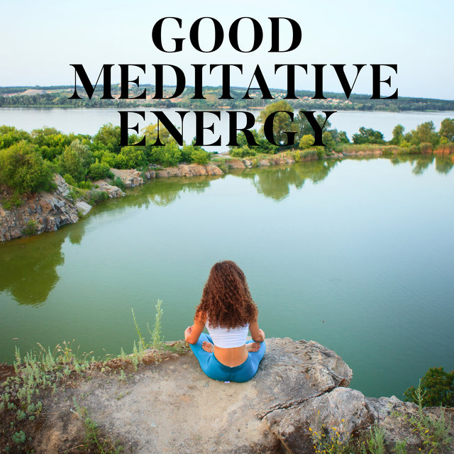 Good Meditative Energy - Pure New Age Meditation Music for Inner Balance & Harmony