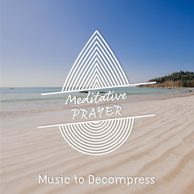 Meditative Prayer Music to Decompress