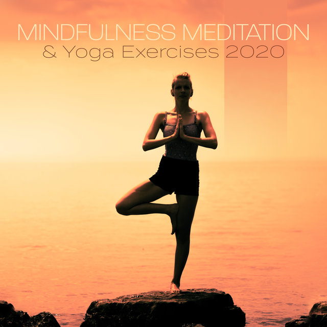 Mindfulness Meditation & Yoga Exercises 2020 – Soothing Sounds for Peace, Calm & Relaxation