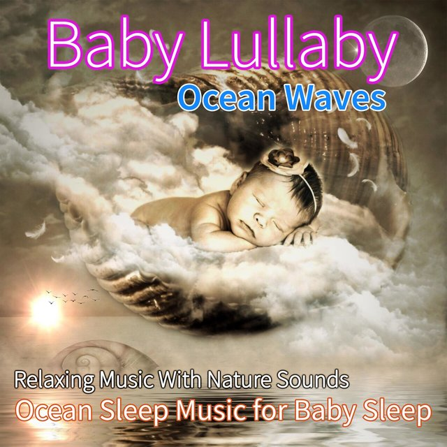 Baby Lullaby Ocean Waves: Relaxing Music With Nature Sounds, Ocean Sleep Music for Baby Sleep