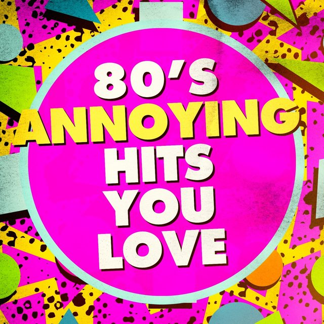 80's Annoying Hits You Love
