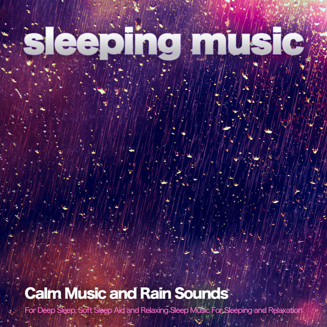 Sleeping Music: Calm Music and Rain Sounds For Deep Sleep, Soft Sleep Aid and Relaxing Sleep Music For Sleeping and Relaxation