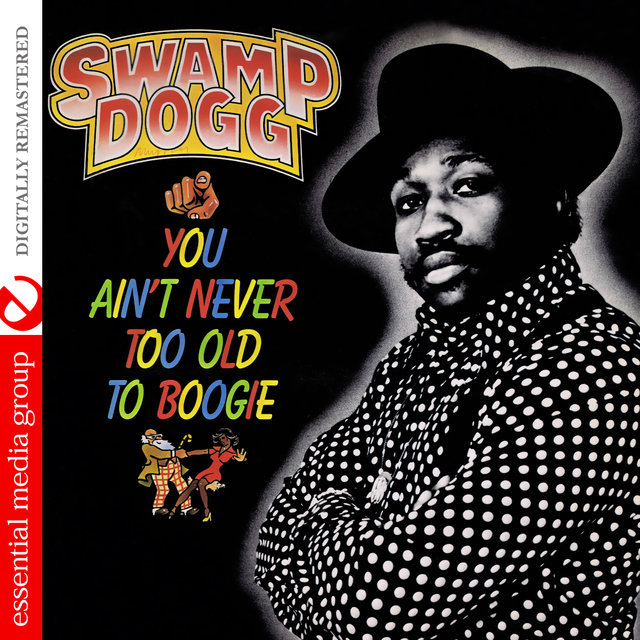 You Ain't Never Too Old to Boogie (Digitally Remastered)