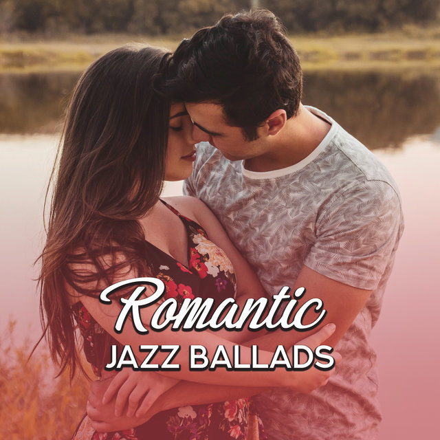 Romantic Jazz Ballads – Beautiful Instrumental Music Creating a Romantic Mood