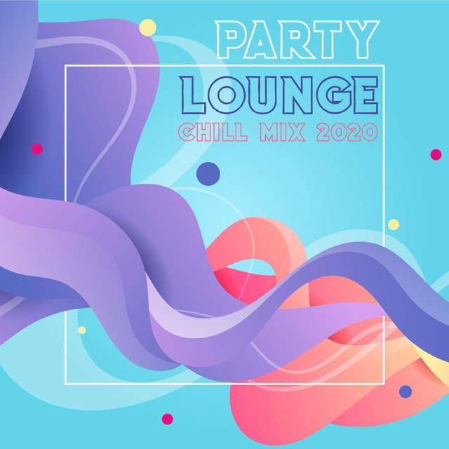 Party Lounge Chill Mix 2020