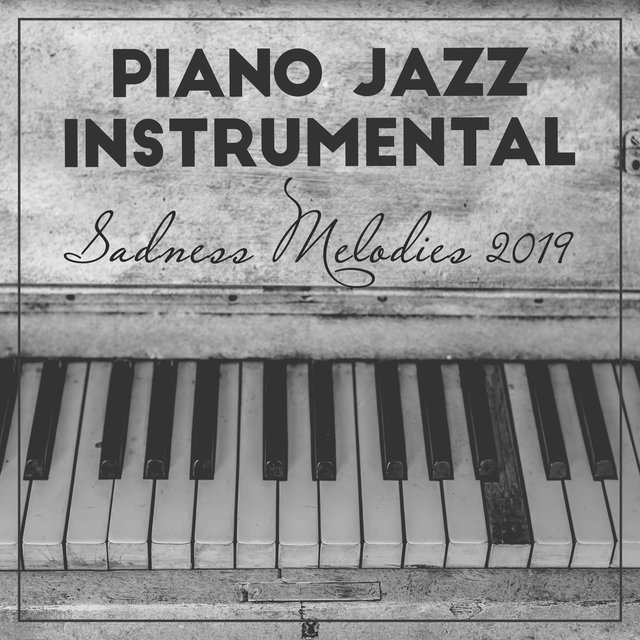 Piano Jazz Instrumental Sadness Melodies 2019
