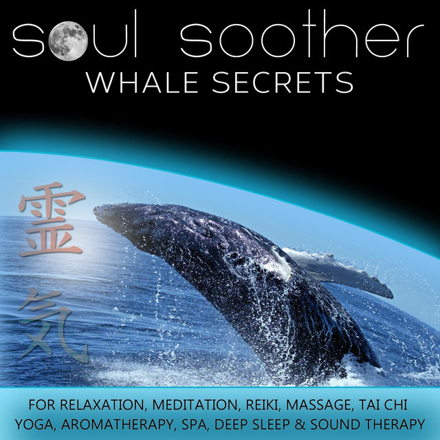 Whale Secrets for Relaxation, Meditation, Reiki, Massage, Tai Chi, Yoga, Aromatherapy, Spa, Deep Sleep and Sound Therapy