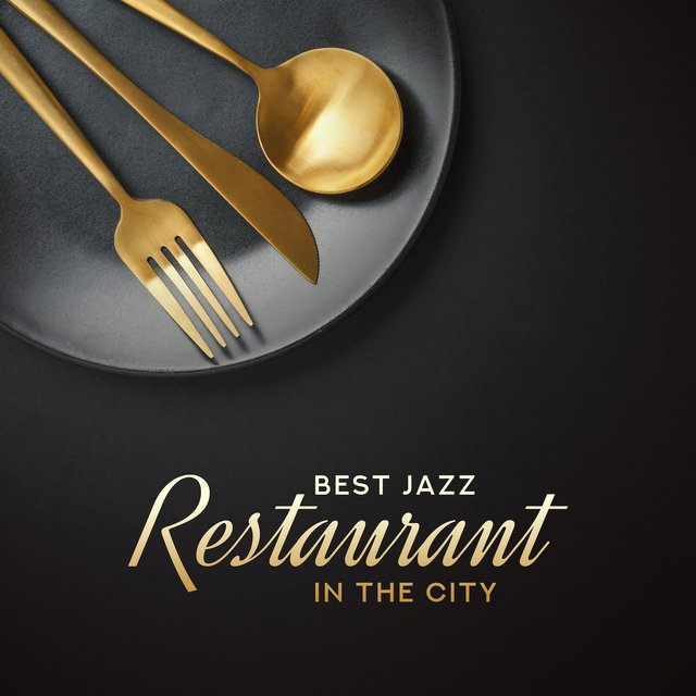 Best Jazz Restaurant in the City: 2019 Fresh Smooth Jazz Instrumental Music for Tasty Dinner's Background, Soft Rhythms for Good Mood and Blissful Time Spending with Family and Friends