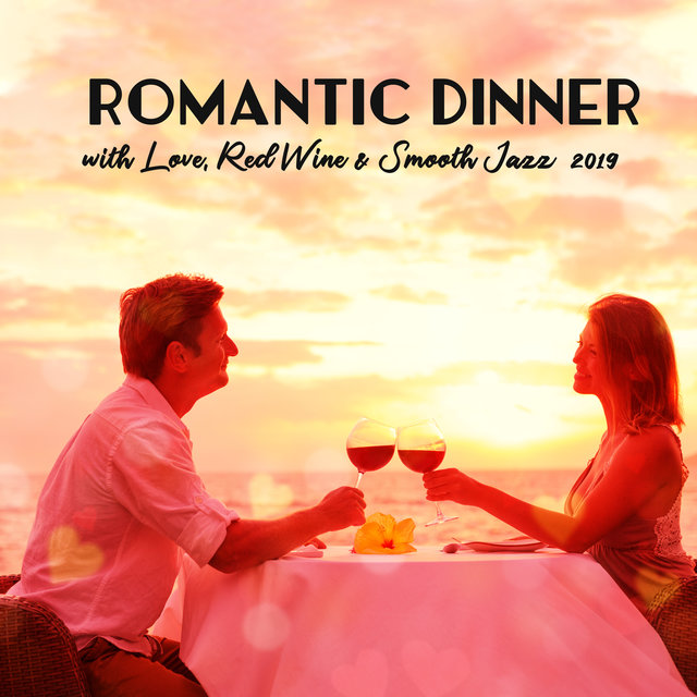 Romantic Dinner with Love, Red Wine & Smooth Jazz 2019