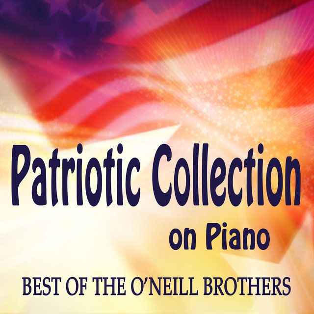 Patriotic Collection on Piano - Best of The O'Neill Brothers