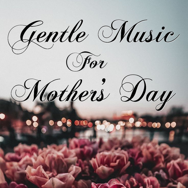 Gentle Music For Mother's Day