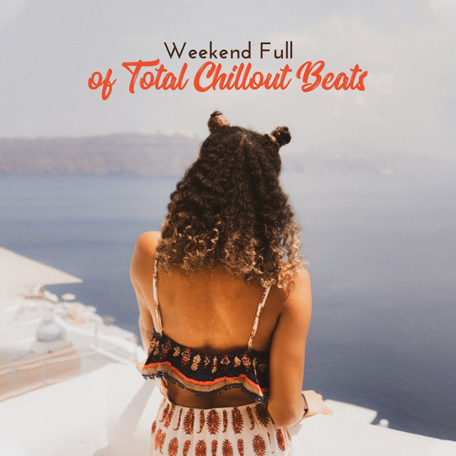 Weekend Full of Total Chillout Beats